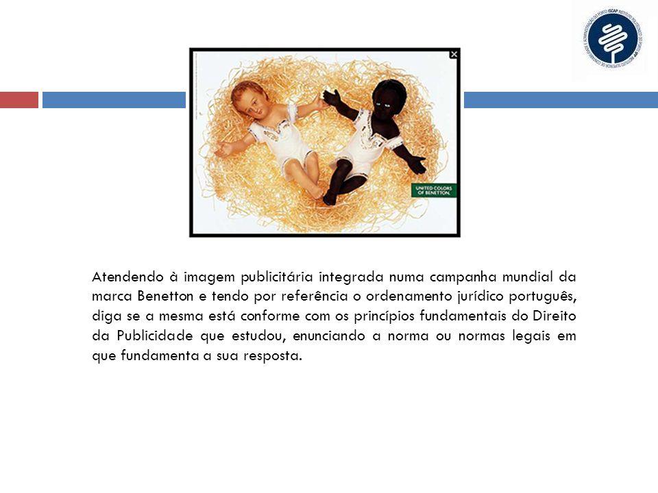 Atendendo à imagem publicitária integrada numa campanha mundial da marca Benetton e tendo por referência o ordenamento jurídico português, diga se a m