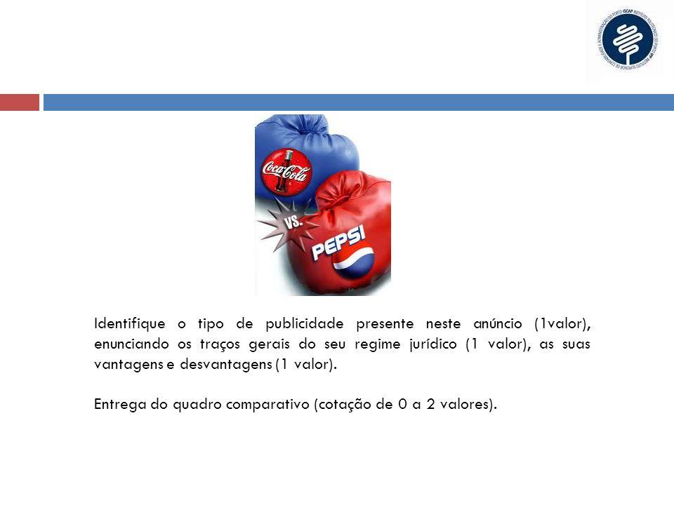 Identifique o tipo de publicidade presente neste anúncio (1valor), enunciando os traços gerais do seu regime jurídico (1 valor), as suas vantagens e d