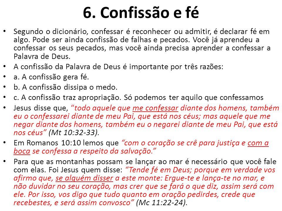 6. Confissão e fé Segundo o dicionário, confessar é reconhecer ou admitir, é declarar fé em algo. Pode ser ainda confissão de falhas e pecados. Você j