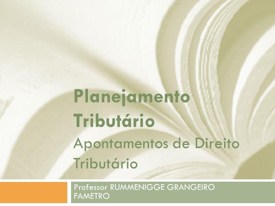 Planejamento Tributário Apontamentos de Direito Tributário Professor RUMMENIGGE GRANGEIRO FAMETRO
