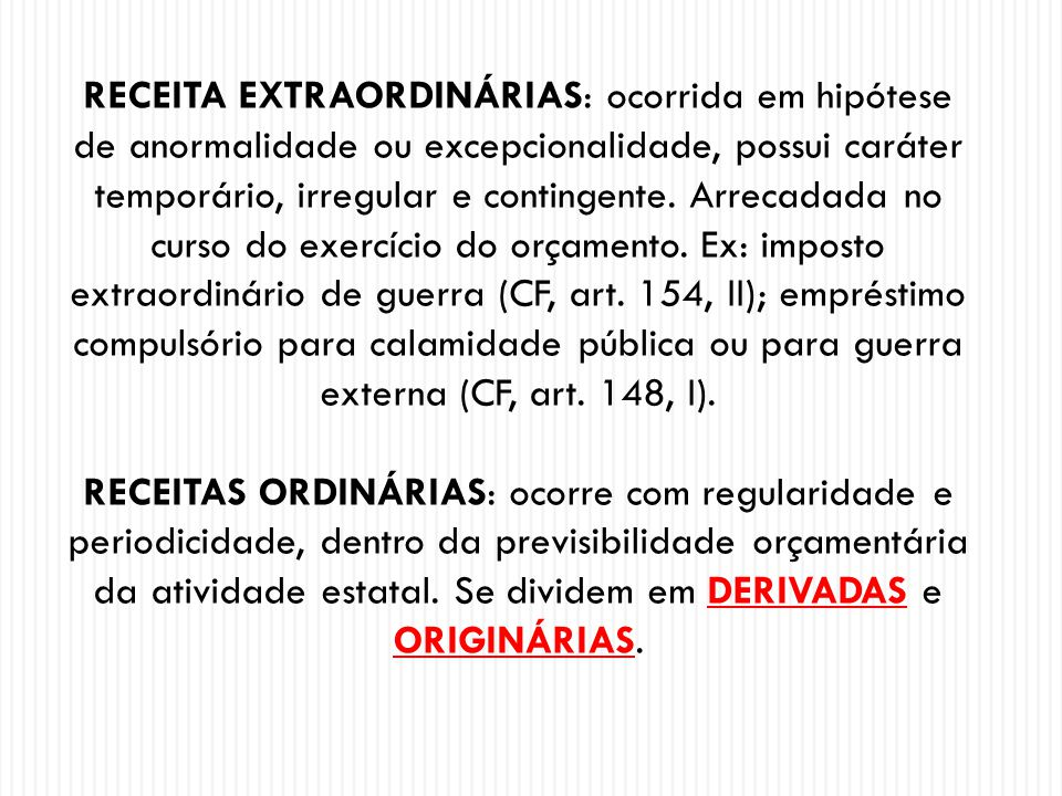 RECEITAS PÚBLICAS > ORDINÁRIAS > DERIVADAS: Destinam-se o seu produto ao custeio de atividades gerais ou específicas exercidas por suas entidades.