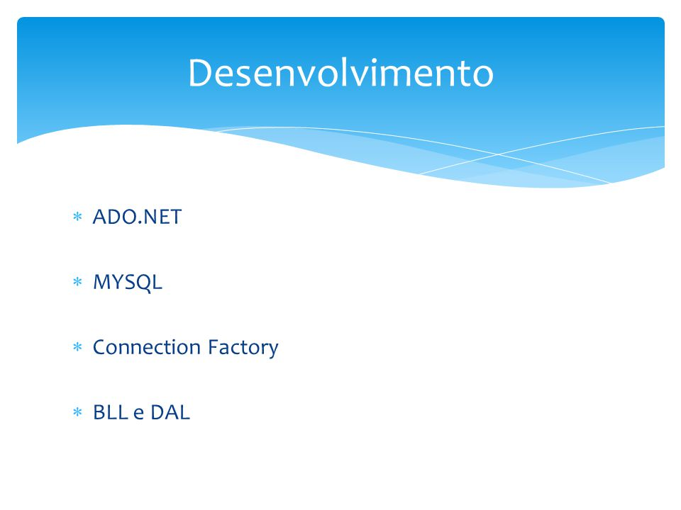 ADO.NET MYSQL Connection Factory BLL e DAL Desenvolvimento