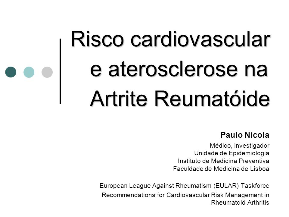 Risco cardiovascular e aterosclerose na Artrite Reumatóide Paulo Nicola Médico, investigador Unidade de Epidemiologia Instituto de Medicina Preventiva