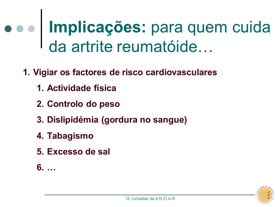 IX Jornadas da A.N.D.A.R. Implicações: para quem cuida da artrite reumatóide… 1.Vigiar os factores de risco cardiovasculares 1.Actividade física 2.Con
