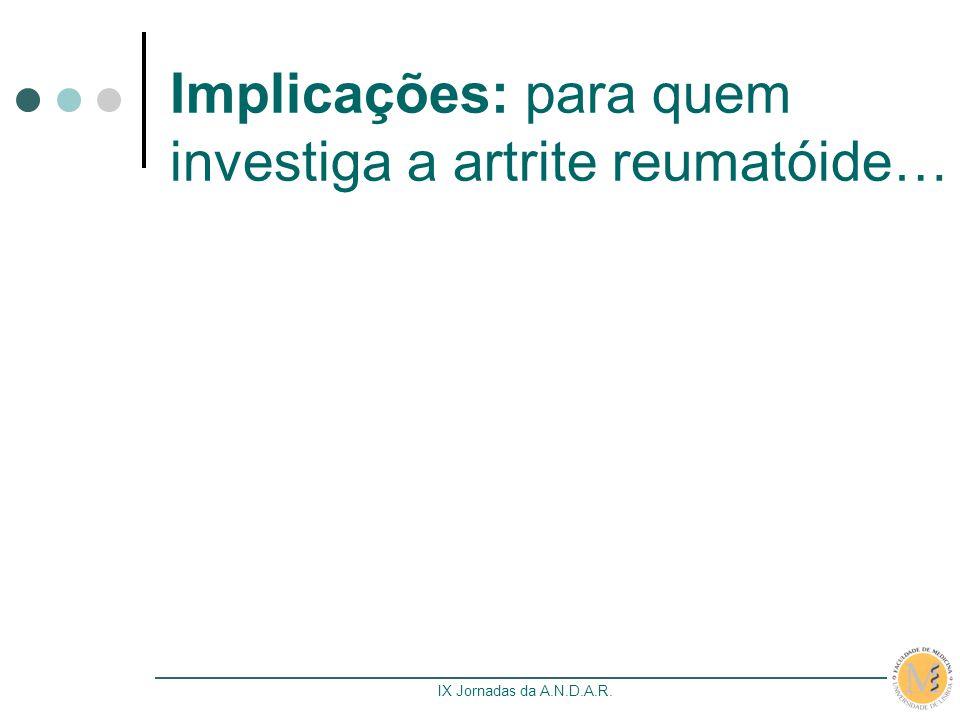 IX Jornadas da A.N.D.A.R. Implicações: para quem investiga a artrite reumatóide…