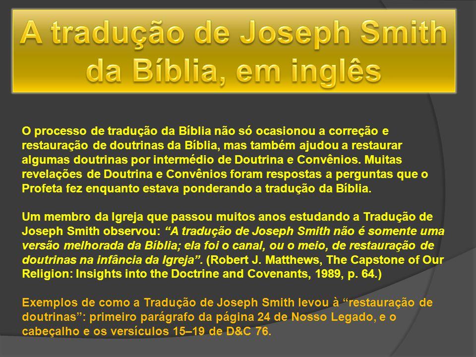 O processo de tradução da Bíblia não só ocasionou a correção e restauração de doutrinas da Bíblia, mas também ajudou a restaurar algumas doutrinas por