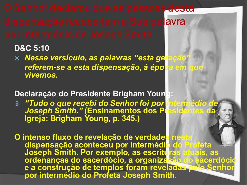O Senhor declarou que as pessoas desta dispensação receberiam a Sua palavra por intermédio de Joseph Smith. D&C 5:10 Nesse versículo, as palavras esta