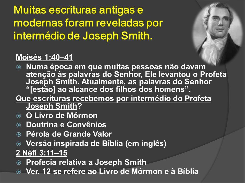 Muitas escrituras antigas e modernas foram reveladas por intermédio de Joseph Smith. Moisés 1:40–41 Numa época em que muitas pessoas não davam atenção