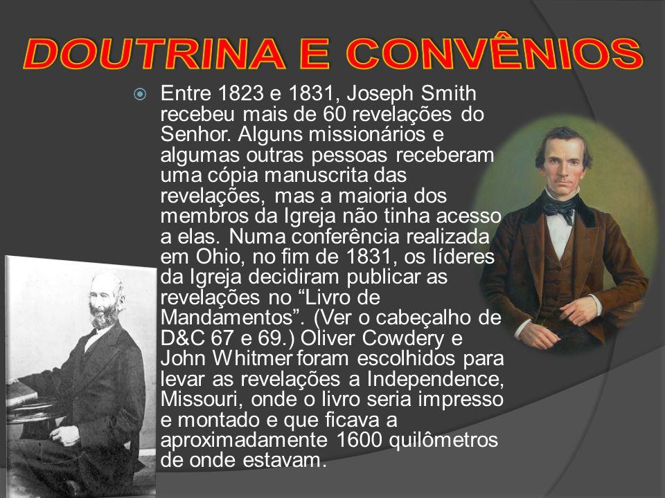 Entre 1823 e 1831, Joseph Smith recebeu mais de 60 revelações do Senhor. Alguns missionários e algumas outras pessoas receberam uma cópia manuscrita d