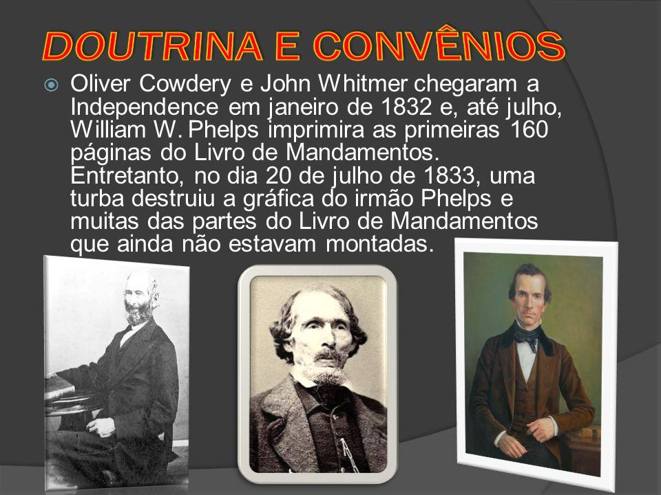 Oliver Cowdery e John Whitmer chegaram a Independence em janeiro de 1832 e, até julho, William W. Phelps imprimira as primeiras 160 páginas do Livro d