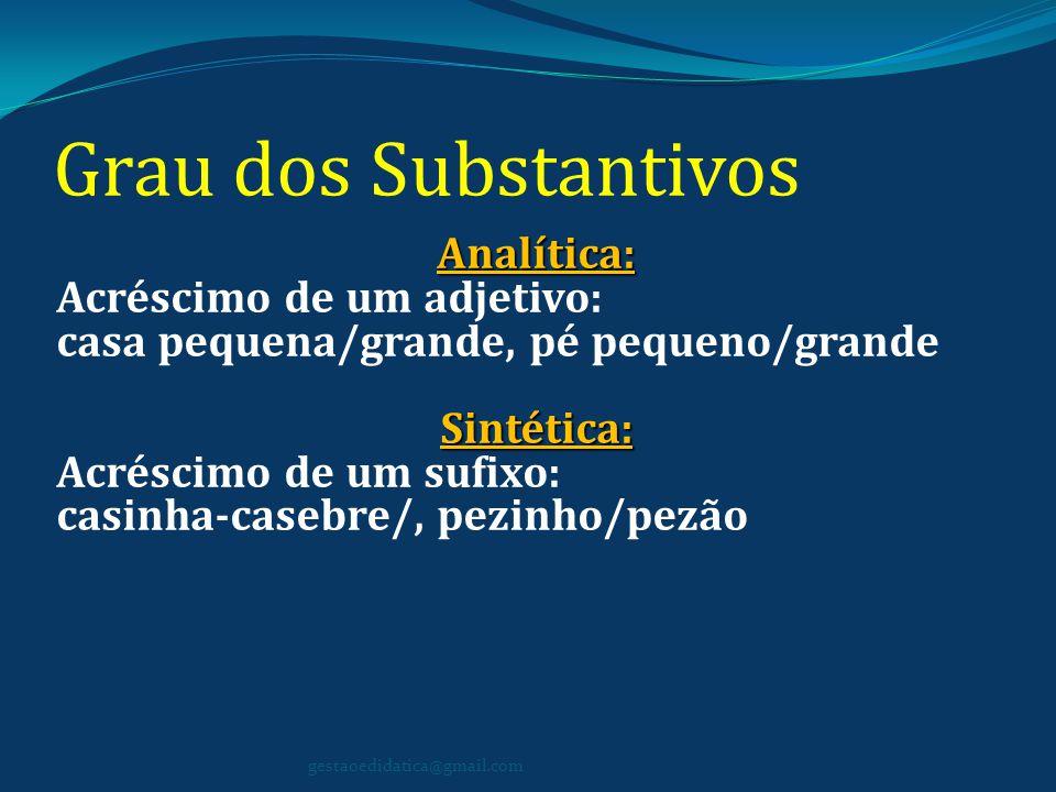 Grau dos Substantivos Analítica: Acréscimo de um adjetivo: casa pequena/grande, pé pequeno/grandeSintética: Acréscimo de um sufixo: casinha-casebre/,