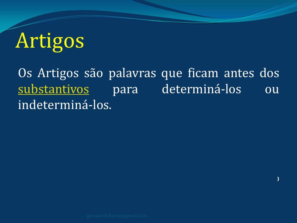 Os artigos definidos (o, a, os, as), de modo geral, indicam seres determinados, conhecidos da pessoa que fala ou escreve.