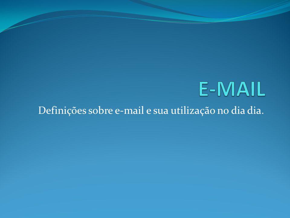 Definições sobre e-mail e sua utilização no dia dia.