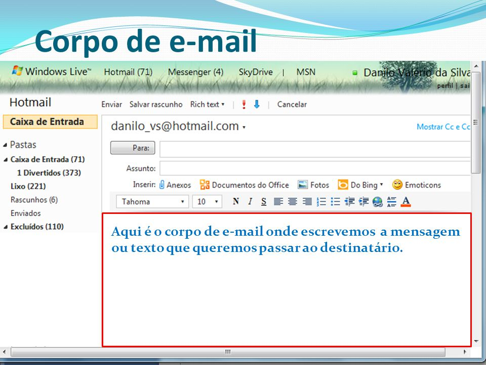 Corpo de e-mail Aqui é o corpo de e-mail onde escrevemos a mensagem ou texto que queremos passar ao destinatário.