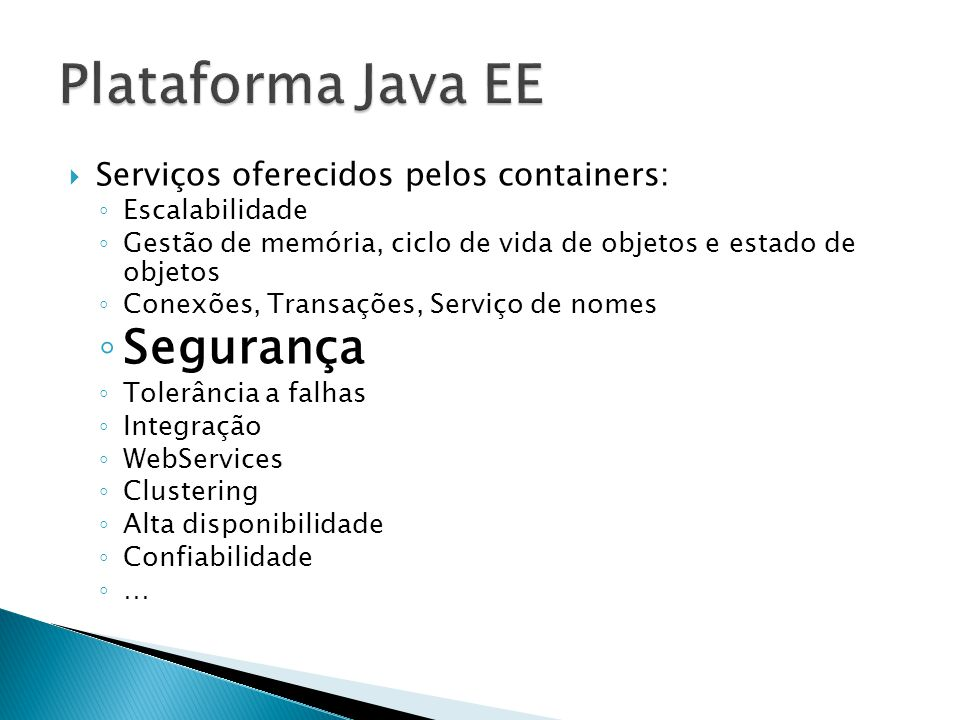 Serviços oferecidos pelos containers: Escalabilidade Gestão de memória, ciclo de vida de objetos e estado de objetos Conexões, Transações, Serviço de
