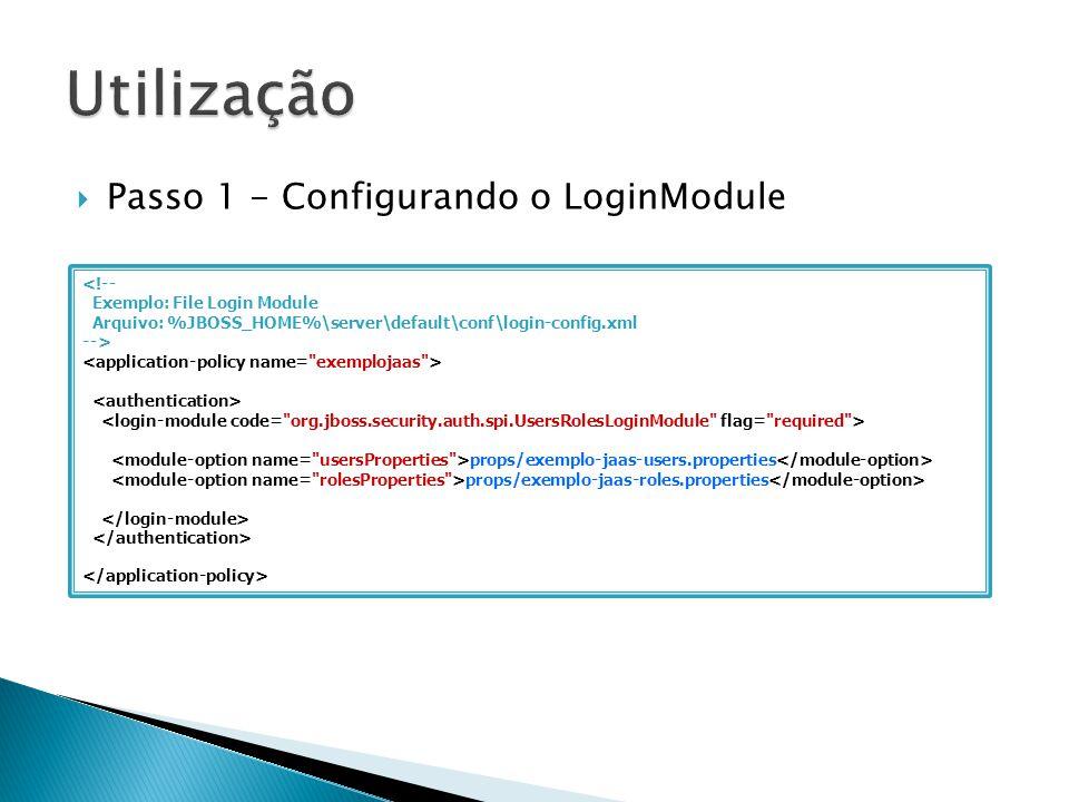 Passo 1 - Configurando o LoginModule <!-- Exemplo: File Login Module Arquivo: %JBOSS_HOME%\server\default\conf\login-config.xml --> props/exemplo-jaas