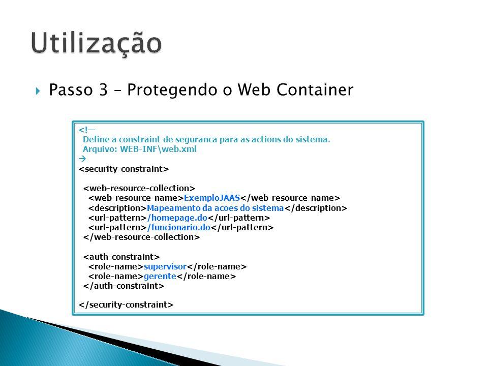 Passo 3 – Protegendo o Web Container <! Define a constraint de seguranca para as actions do sistema. Arquivo: WEB-INF\web.xml ExemploJAAS Mapeamento d