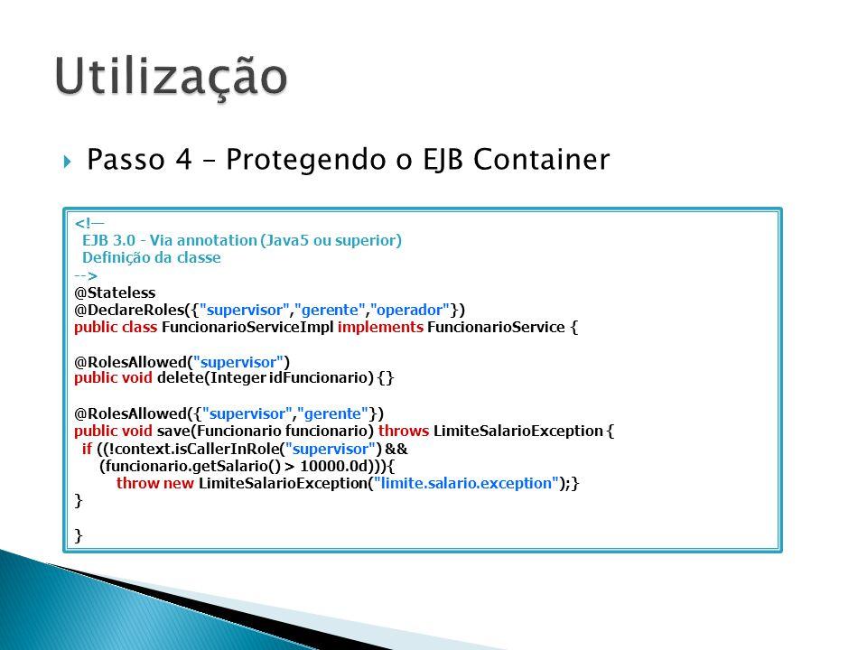 Passo 4 – Protegendo o EJB Container <! EJB 3.0 - Via annotation (Java5 ou superior) Definição da classe --> @Stateless @DeclareRoles({