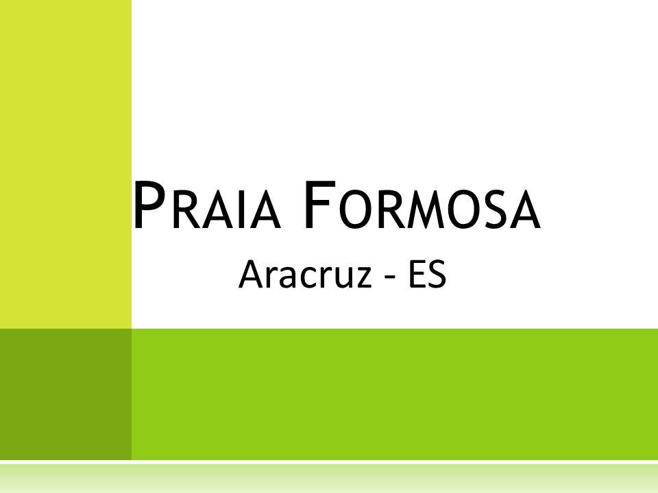 Aracruz - ES P RAIA F ORMOSA