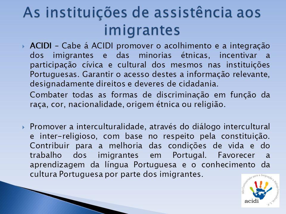 ACIDI – Cabe á ACIDI promover o acolhimento e a integração dos imigrantes e das minorias étnicas, incentivar a participação cívica e cultural dos mesm