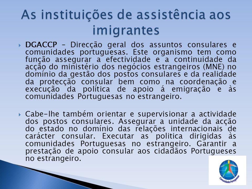 DGACCP – Direcção geral dos assuntos consulares e comunidades portuguesas. Este organismo tem como função assegurar a efectividade e a continuidade da