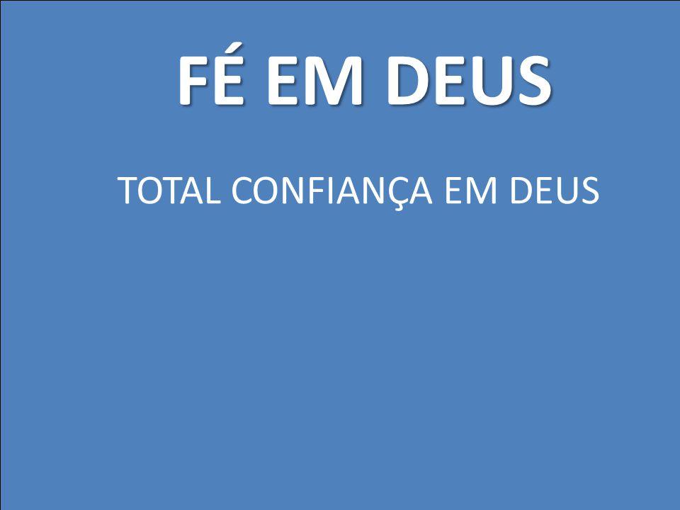 TOTAL CONFIANÇA EM DEUS FÉ EM DEUS