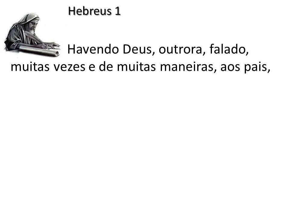 Havendo Deus, outrora, falado, muitas vezes e de muitas maneiras, aos pais, Hebreus 1