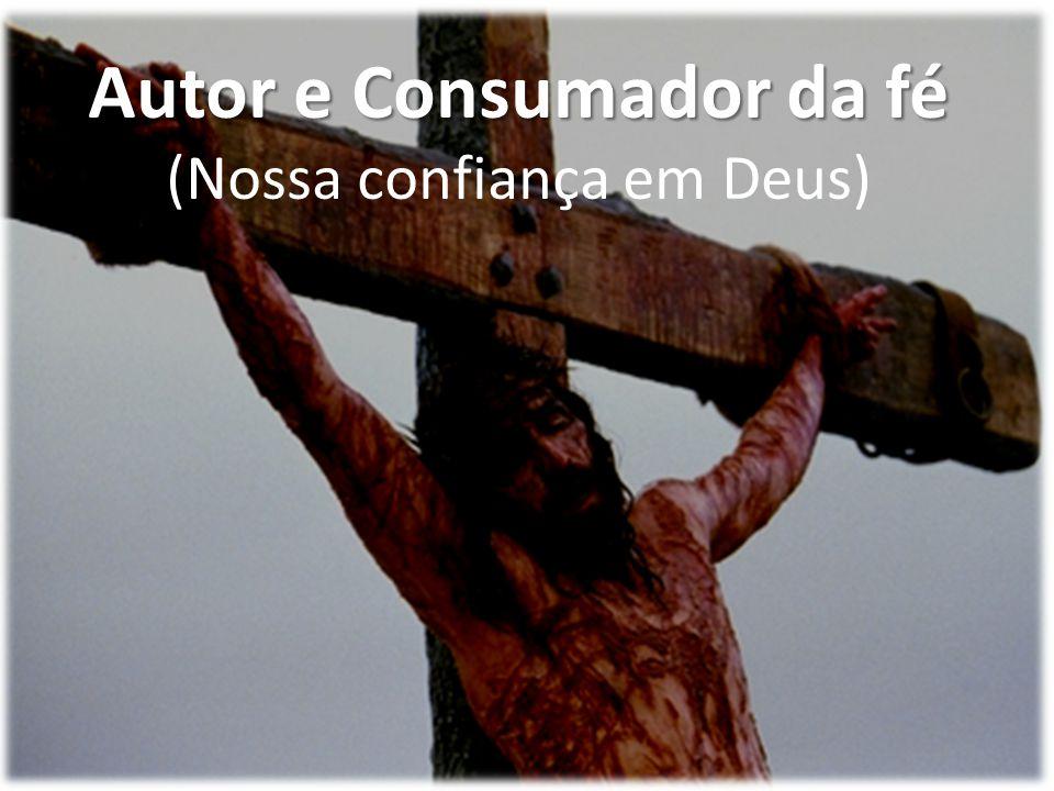 Autor e Consumador da fé (Nossa confiança em Deus)