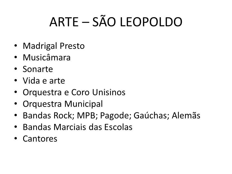 ARTE – SÃO LEOPOLDO Madrigal Presto Musicâmara Sonarte Vida e arte Orquestra e Coro Unisinos Orquestra Municipal Bandas Rock; MPB; Pagode; Gaúchas; Al
