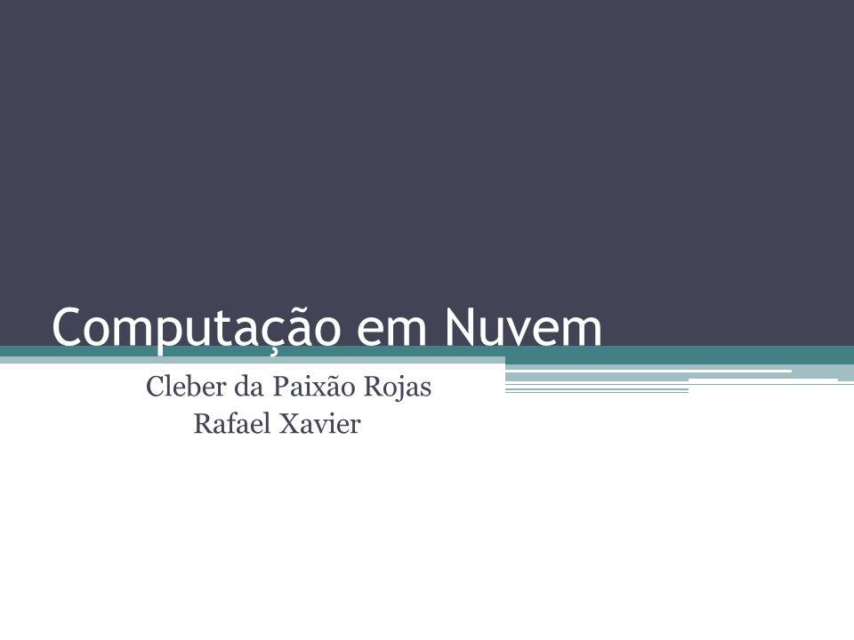 Computação em Nuvem Cleber da Paixão Rojas Rafael Xavier