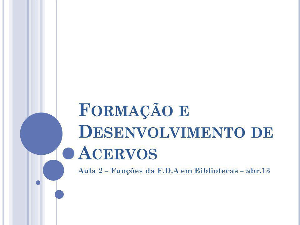F ORMAÇÃO E D ESENVOLVIMENTO DE A CERVOS Aula 2 – Funções da F.D.A em Bibliotecas – abr.13