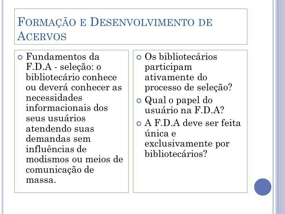 F ORMAÇÃO E D ESENVOLVIMENTO DE A CERVOS A interação bibliotecário – usuário na F.D.A O bibliotecário na F.D.A: organiza a seleção de materiais de forma racional e eficiente, estipula critérios, define regras e estabelece responsabilidades; O bibliotecário na F.D.A: coordena demandas e necessidades conflitantes.