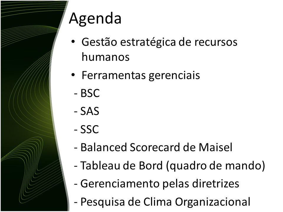 Agenda Gestão estratégica de recursos humanos Ferramentas gerenciais - BSC - SAS - SSC - Balanced Scorecard de Maisel - Tableau de Bord (quadro de man