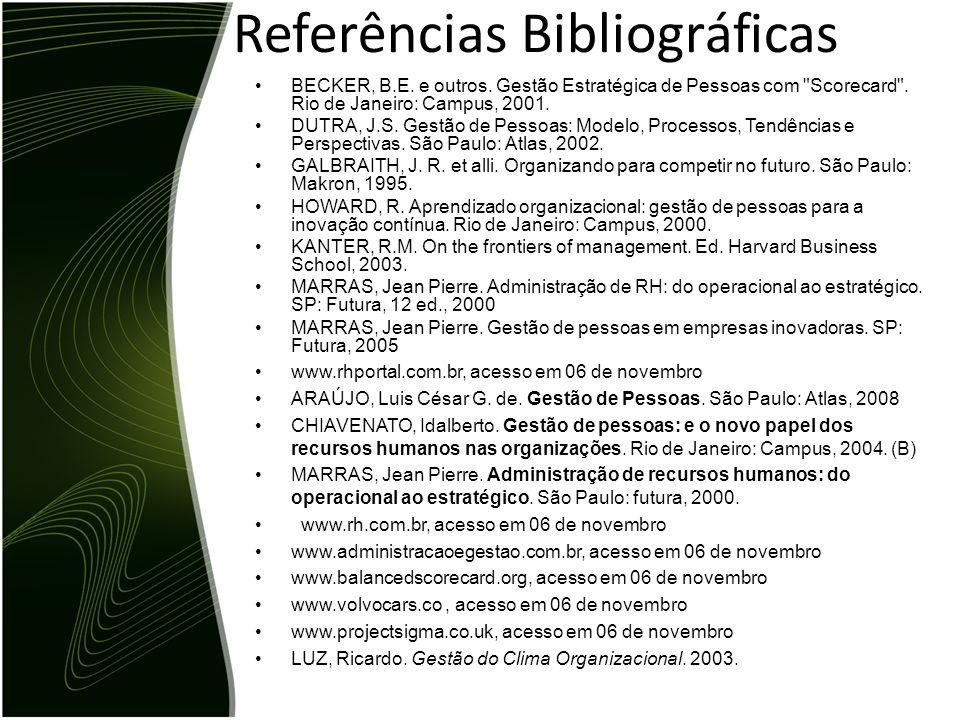 Referências Bibliográficas BECKER, B.E. e outros. Gestão Estratégica de Pessoas com