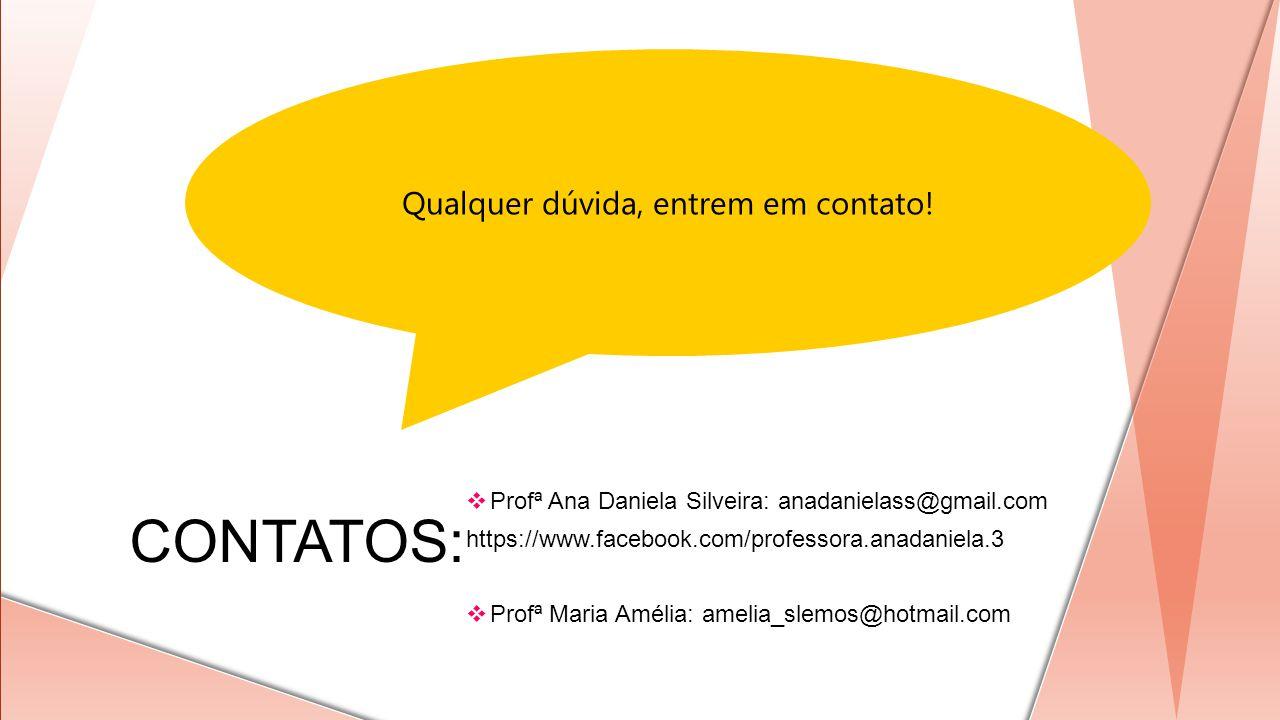 Qualquer dúvida, entrem em contato! Profª Ana Daniela Silveira: anadanielass@gmail.com https://www.facebook.com/professora.anadaniela.3 Profª Maria Am