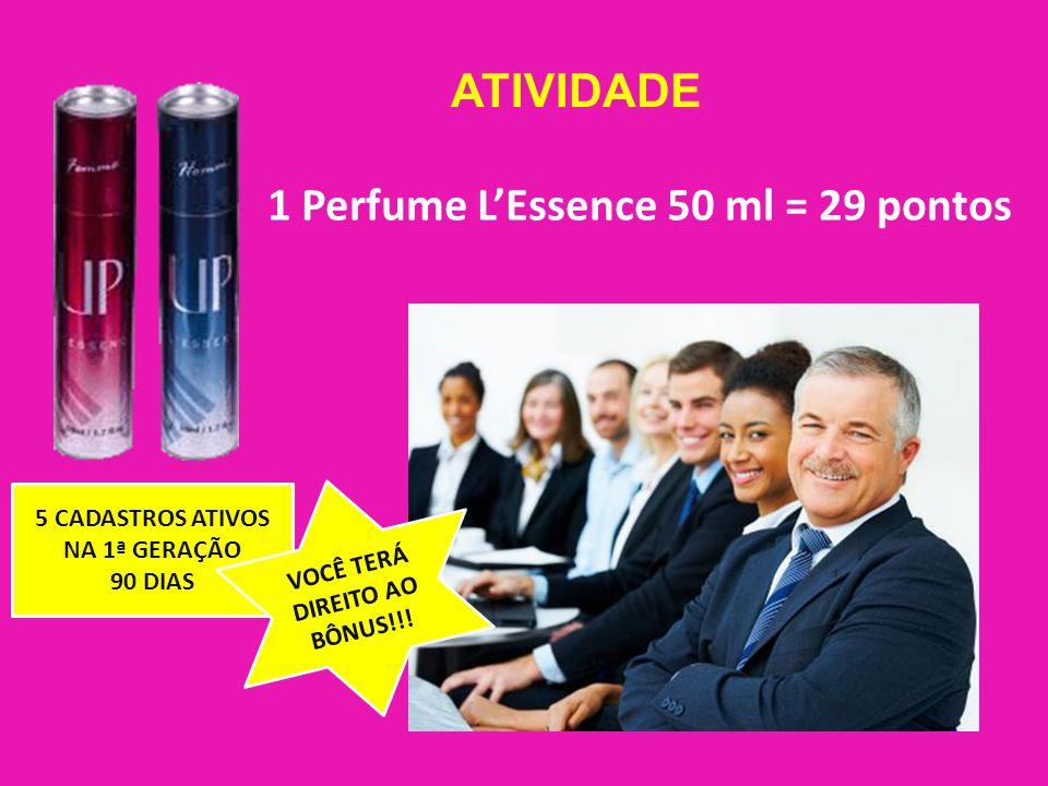 ATIVIDADE 1 Perfume LEssence 50 ml = 29 pontos 5 CADASTROS ATIVOS NA 1ª GERAÇÃO 90 DIAS VOCÊ TERÁ DIREITO AO BÔNUS!!!