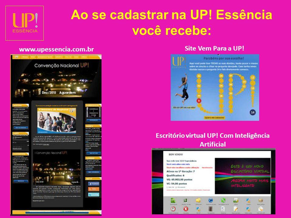 Ao se cadastrar na UP.Essência você recebe: www.upessencia.com.br Site Vem Para a UP.