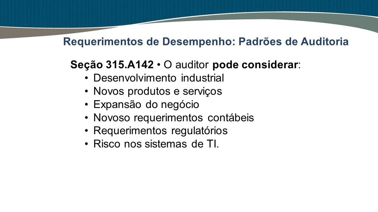 Seção 315.A142 O auditor pode considerar: Desenvolvimento industrial Novos produtos e serviços Expansão do negócio Novoso requerimentos contábeis Requ
