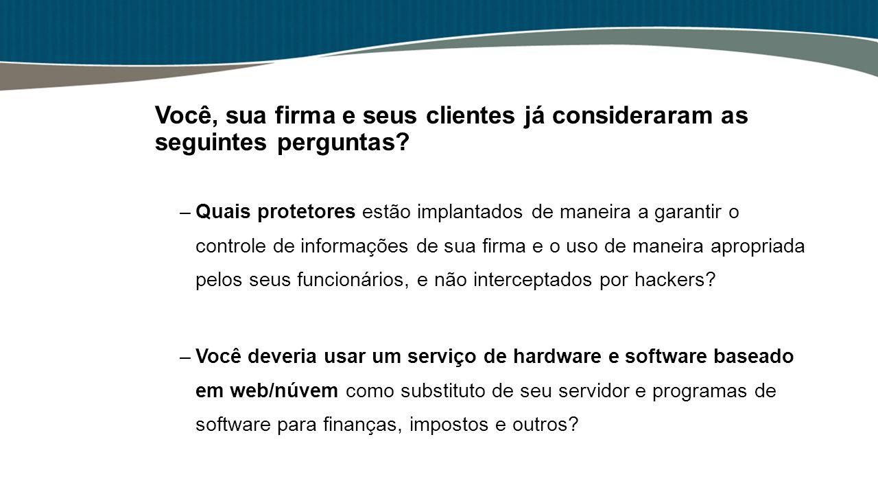 Você, sua firma e seus clientes já consideraram as seguintes perguntas? –Quais protetores estão implantados de maneira a garantir o controle de inform