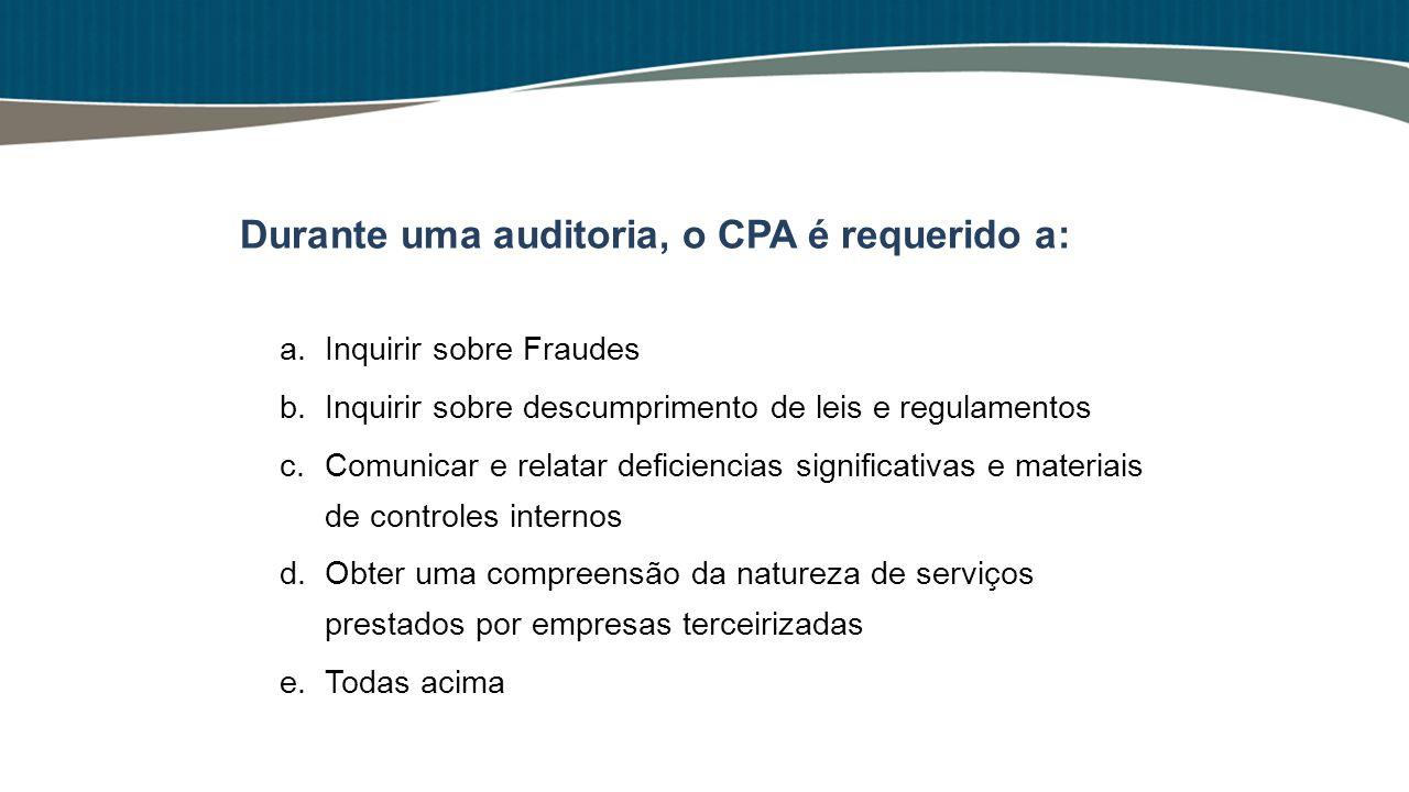 Durante uma auditoria, o CPA é requerido a: a.Inquirir sobre Fraudes b.Inquirir sobre descumprimento de leis e regulamentos c.Comunicar e relatar defi