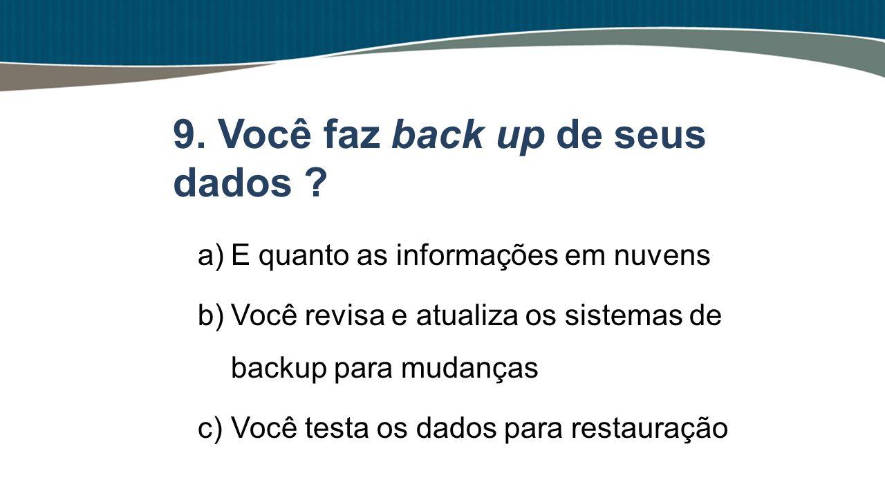 a)E quanto as informações em nuvens b)Você revisa e atualiza os sistemas de backup para mudanças c)Você testa os dados para restauração 9. Você faz ba