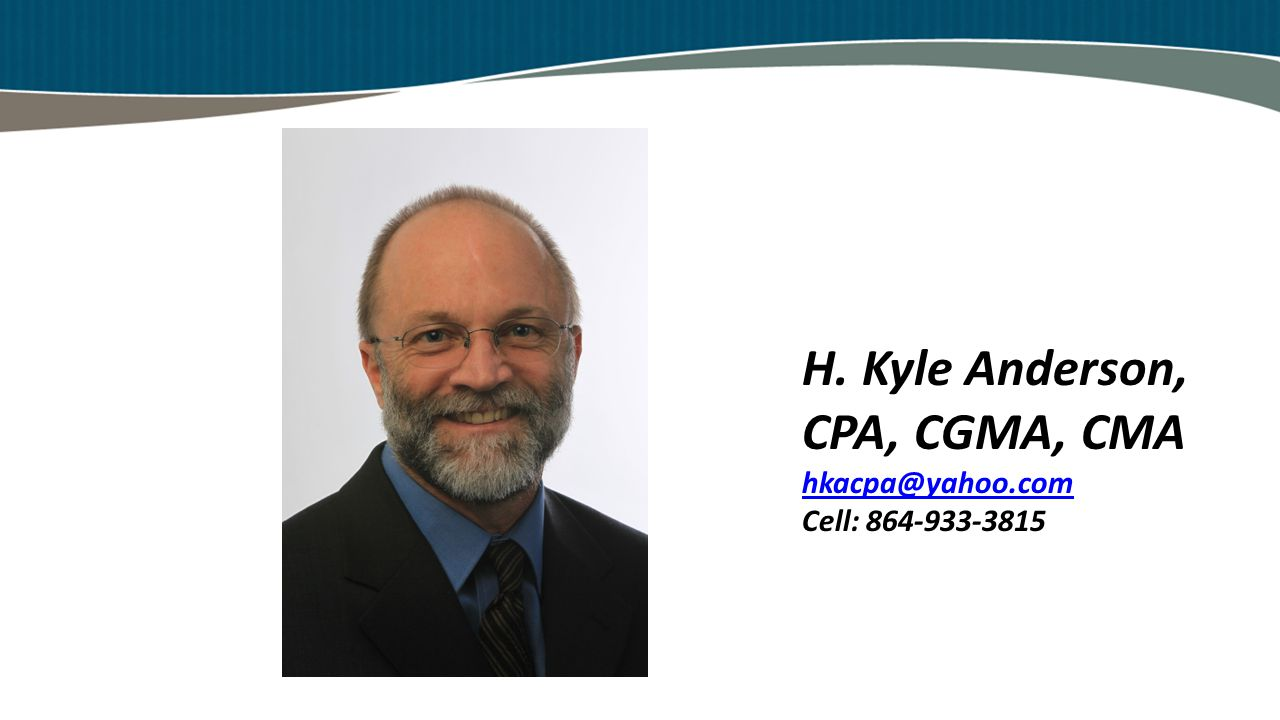 H. Kyle Anderson, CPA, CGMA, CMA hkacpa@yahoo.com Cell: 864-933-3815