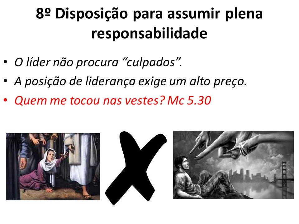 8º Disposição para assumir plena responsabilidade O líder não procura culpados.