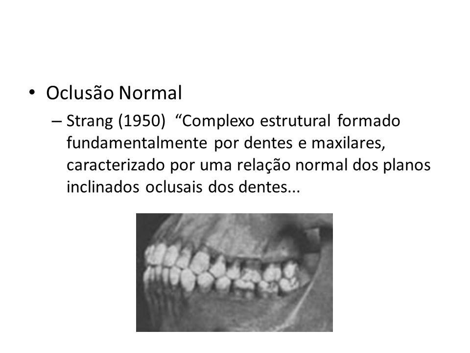 Oclusão Normal Strang (1950)...que se encontram situados individualmente e o conjunto em harmonia arquitetônica com os ossos basais e anatomia craniana, e que apresentam corretos contatos proximais e posições axiais...