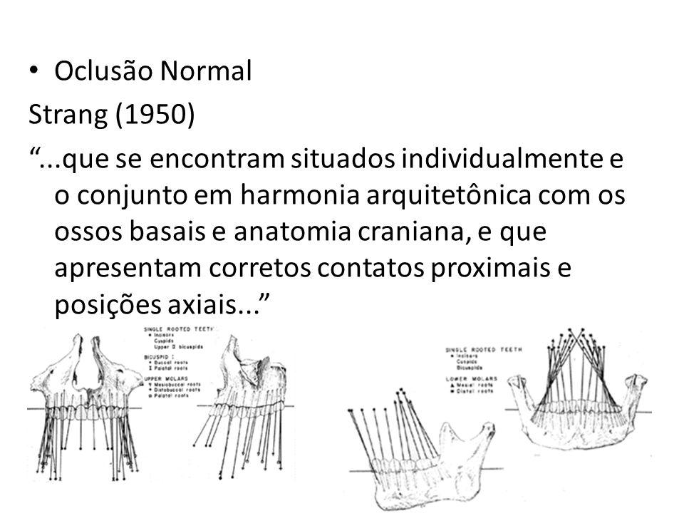 Oclusão Normal Strang (1950)...que se encontram situados individualmente e o conjunto em harmonia arquitetônica com os ossos basais e anatomia cranian