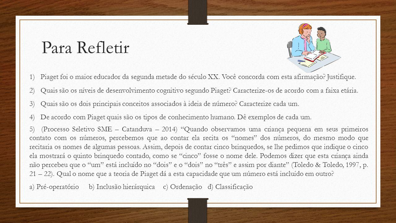 Para Refletir 1)Piaget foi o maior educador da segunda metade do século XX. Você concorda com esta afirmação? Justifique. 2)Quais são os níveis de des