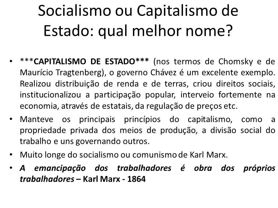 Socialismo ou Capitalismo de Estado: qual melhor nome? ***CAPITALISMO DE ESTADO*** (nos termos de Chomsky e de Maurício Tragtenberg), o governo Chávez
