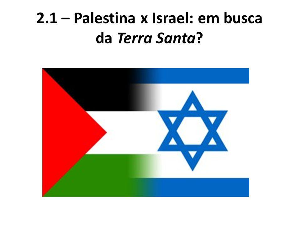 2.1 – Palestina x Israel: em busca da Terra Santa?