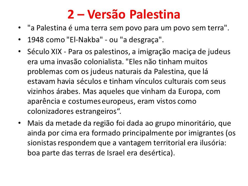 2 – Versão Palestina a Palestina é uma terra sem povo para um povo sem terra .