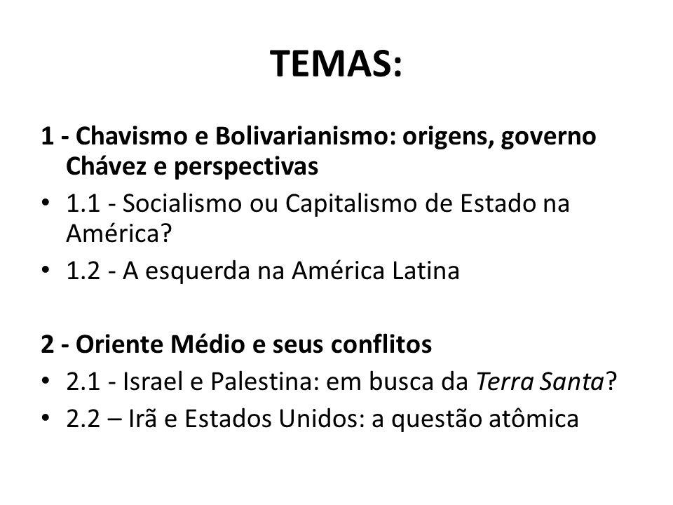 TEMAS: 1 - Chavismo e Bolivarianismo: origens, governo Chávez e perspectivas 1.1 - Socialismo ou Capitalismo de Estado na América? 1.2 - A esquerda na
